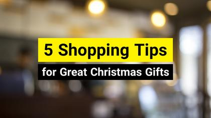 5 Shopping Tips for Great Christmas Gifts