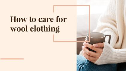 How to Care for Wool Clothing