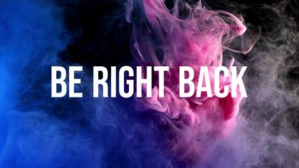 Be Right Back — Neon Smoke Theme