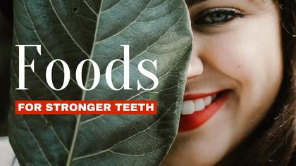 Foods for Stronger Teeth