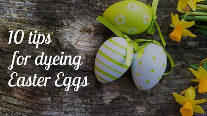 10 Tips for Dyeing Easter Eggs
