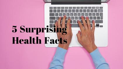 5 Surprising Health Facts