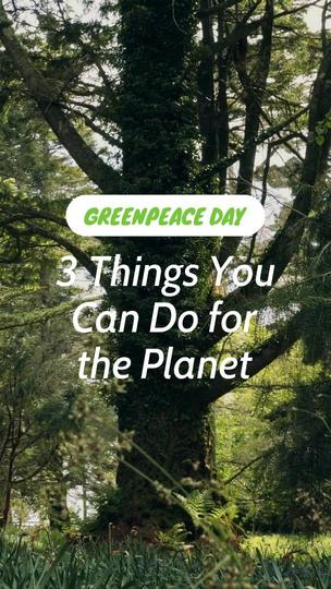 Greenpeace Day: 3 Things You Can Do