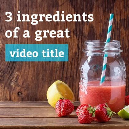 3 Tips to Improve Video Titles