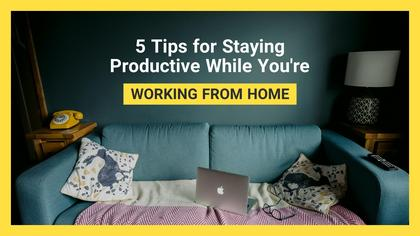 5 Tips for Staying Productive