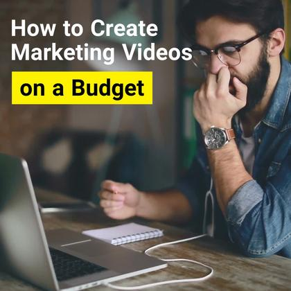 How to Create Marketing Videos on a Budget