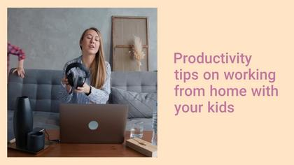 How to Work From Home With Your Kids