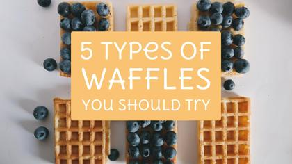 5 Types of Waffles