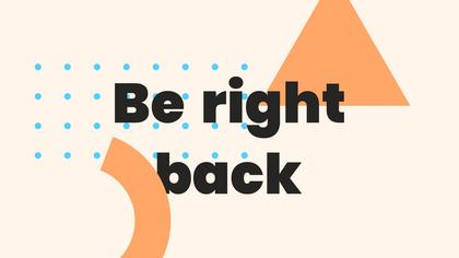 Be Right Back — Geometric Theme